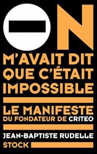 On m'avait dit que c'était impossible : Le manifeste du fondateur de Criteo (Essais - Documents)  width=
