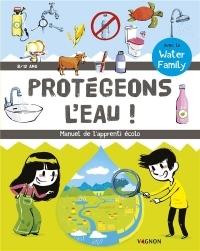 Protégeons l'eau ! Manuel de l'apprenti écolo