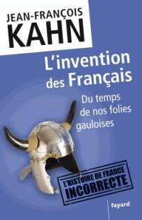 L'invention des Français : Du temps de nos folies gauloises (Documents)