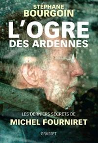 L'ogre des Ardennes : Les derniers secrets de Michel Fourniret  width=