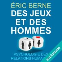 Des jeux et des hommes: Psychologie des relations humaines