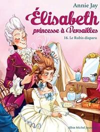 Le Rubis disparu : Elisabeth princesse à Versailles - tome 16 (Elisabeth, princesse à Versailles)