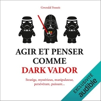 Agir et penser comme Dark Vador  width=
