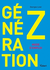 Génération Z : mode d'emploi: Comportement, consommation, communication