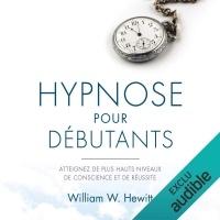 Hypnose pour débutants. Atteignez de plus hauts niveaux de conscience et de réussite  width=