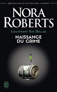 Lieutenant Eve Dallas (Tome 23) - Naissance du crime (Nora Roberts)