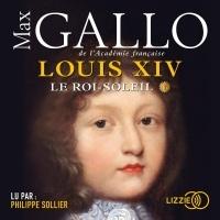 Louis XIV. Le Roi Soleil