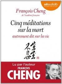 Cinq méditations sur la mort autrement dit sur la vie: Livre audio 1 CD MP3 - Préambule écrit et lu par Jean Mouttapa, éditeur de François Cheng  width=