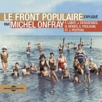 Le Front populaire: Expliqué par Michel Onfray, Frank Lanot, Gérard Poulouin, Jacky Desquesnes, Nicolas Béniès et Joël Pouthas