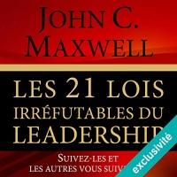Les 21 lois irréfutables du leadership: Suivez-les et les autres vous suivront  width=