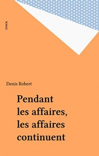 Pendant les affaires, les affaires continuent (Essais Documents)