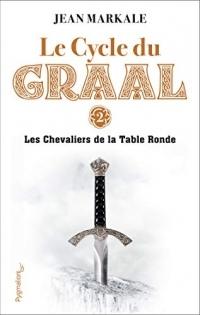Le Cycle du Graal (Tome 2) - Les Chevaliers de la Table Ronde