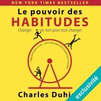 Le Pouvoir des Habitudes: Changer un rien pour tout changer