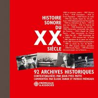 Histoire sonore du XXe siècle: 92 archives historiques contextualisées par Jean-Yves Patte, commentées par Elodie Huber et Patrick Frémeaux