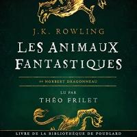 Les Animaux fantastiques (La bibliothèque de Poudlard 1)