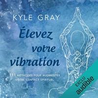 Élevez votre vibration: 111 méthodes pour augmenter votre contact spirituel  width=