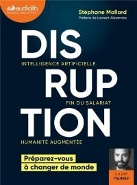 Disruption - Intelligence artificielle, fin du salariat, humanité augmentée: Livre audio 1 CD MP3