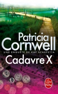 Cadavre X : Une enquête de Kay Scarpetta (Thrillers t. 17182)