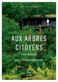 Aux arbres citoyens - Pour renouer avec l'écosystème Terre  width=