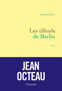 Les tilleuls de Berlin : premier roman (Littérature Française)  width=