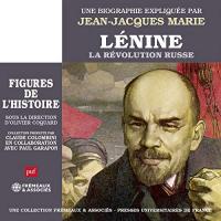 Lénine - La révolution russe. Une biographie expliquée: Les figures de l'Histoire