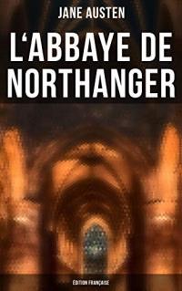 L'Abbaye de Northanger (Édition française): Northanger Abbey