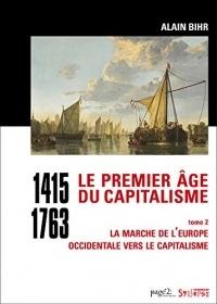 Le premier âge du capitalisme (1415-1763) tome 2: La marche de l'Europe occidentale vers le capitalisme (Histoire : Enjeux et Débats)