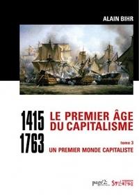 Le premier âge du capitalisme (1415-1763) Tome 3: Un premier monde capitaliste (Histoire : Enjeux et Débats)