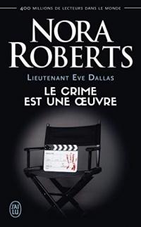 Lieutenant Eve Dallas (Tome 46) - Le crime est une œuvre (NORA ROBERTS PO)
