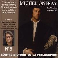Contre-histoire de la philosophie 5.2: Les libertins baroques - De Pierre Charron à Cyrano de Bergerac