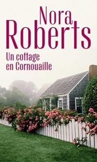 Un cottage en Cornouailles (Nora Roberts)